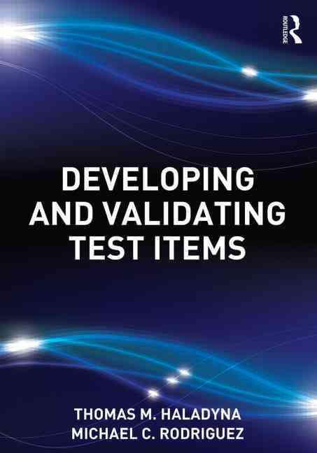 Developing and Validating Test Items By Haladyna, Thomas M./ Rodriguez, Michael/ Downing, Steven M.